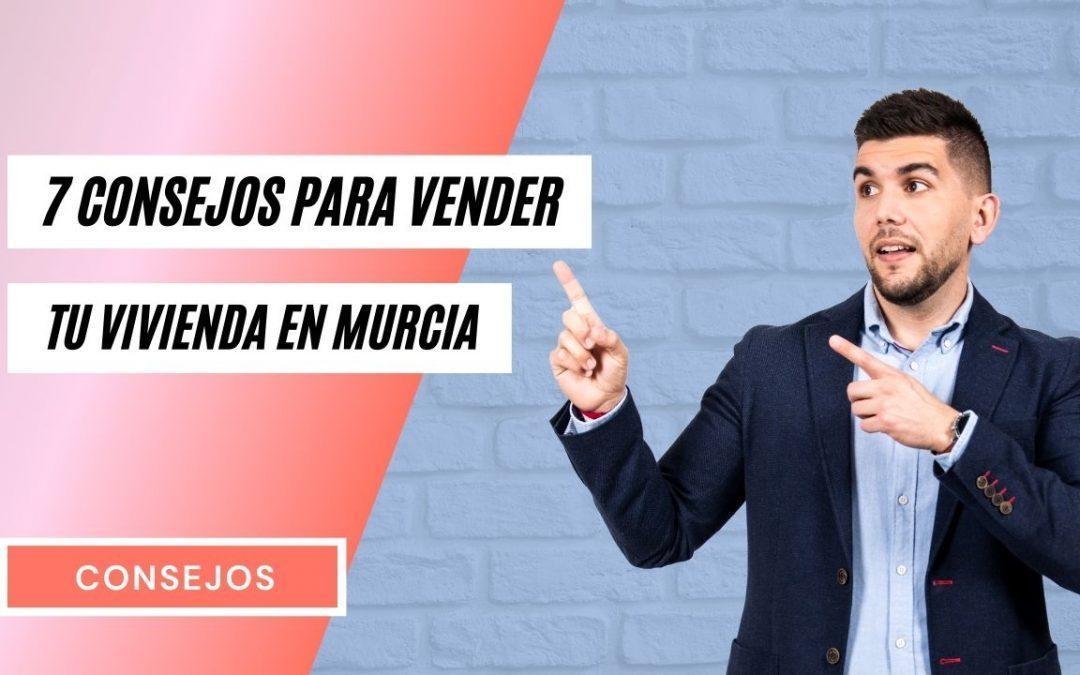 Tu Casa en Murcia: Los 7 Consejos Prácticos para Venderla.